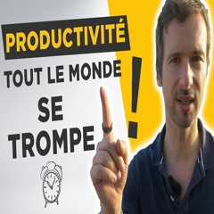 TOUT le monde se trompe sur la productivité la méthode contre-intuitive pour gagner du temps