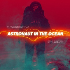 Masked Wolf - Astronaut In The Ocean (TPA Remix)