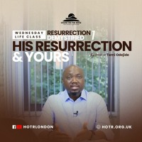Life Class with Temi Odejide - His Resurrection & Yours  - 07.04.21