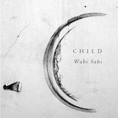 C H I L D - Wabi Sabi (teaser)