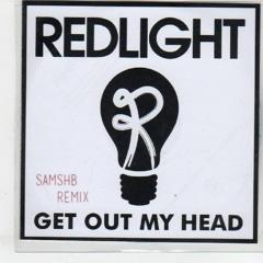 Redlight - Get Out My Head (SAMSHB Remix) FREE DL