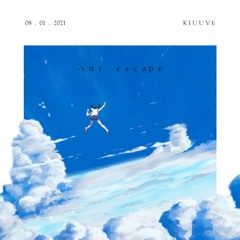 KIUUVE - Our Escape