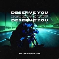 Justin Bieber - Deserve You (Atakan Onder Remix)