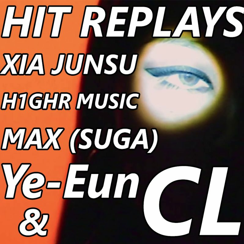 Hit Replays: CL, H1GHR MUSIC, Max (feat. SUGA), Ye-Eun, Xia Junsu