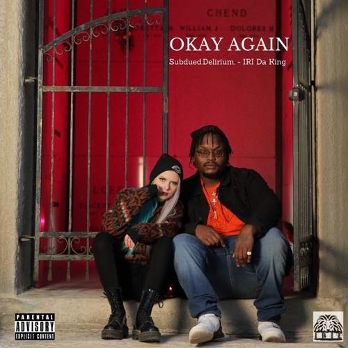 Okay Again (Feat. IRI Da King)