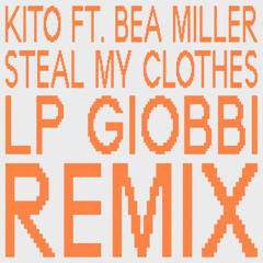 Steal My Clothes (LP Giobbi Remix) [feat. Bea Miller]