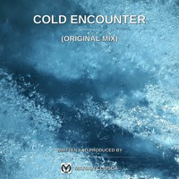 Cold Encounter (Original Mix)[Exclusive Release]