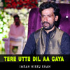 Download Tere Utte Dil Aa Gaya Mp3