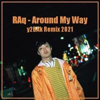 RAq - Around My Way(y2DAk Remix2021)