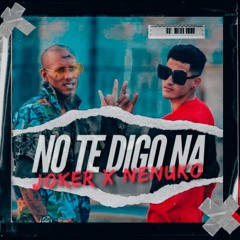 No Te Digo Nah - JOKER ft. Nenuko