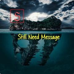Still Need Message