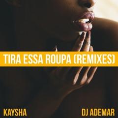 Kaysha x DJ Ademar - Tira Essa Roupa (Dj Paparazzi Remix)