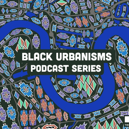 Black Urbanisms - Episode 1: Blackness and the Urban