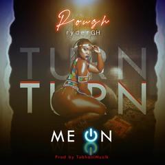 Turn Me On [ Prod By TubhaniMuzik ]]