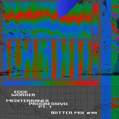 Butter Mix #99 - Edge Worker (Mediterranea Progressivo Pt 1)