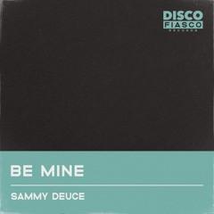 Be Mine - Out Now on Disco Fiasco