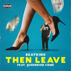 Then Leave (feat. Queendom Come)