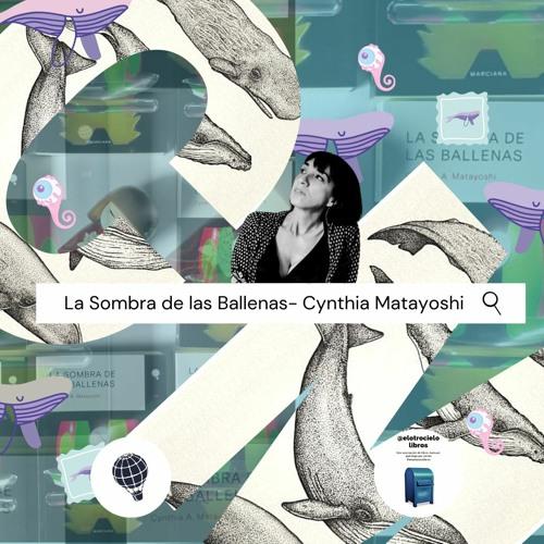 """Cynthia Matayoshi -El Origen de """"La Sombra De Las Ballenas"""""""