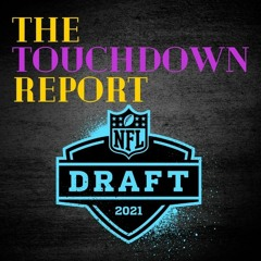 The Touchdown Report - NFL Draft 2021