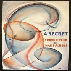 A SECRET, CRIPPLE CLUB & HANS ALBERS (Please Read Description)