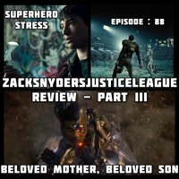 Episode: 88 - ZSJL REVIEW - PART III - BELOVED MOTHER, BELOVED SON