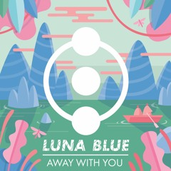 Luna Blue - Away With You