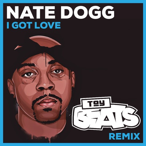 Nate Dogg - I Got Love (Toy Beats Remix)