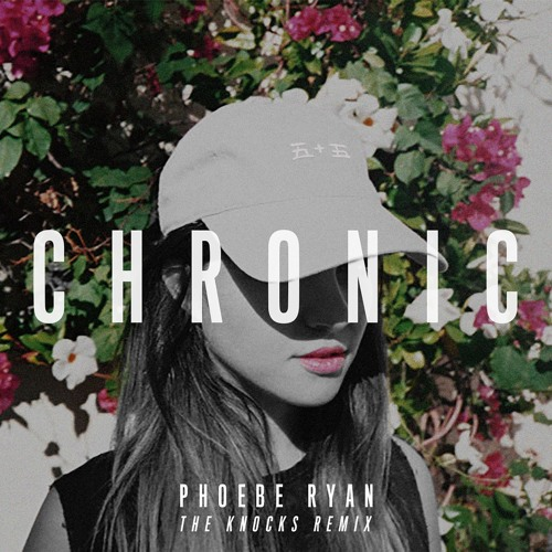 Phoebe Ryan - Chronic (The Knocks High in Harajuku Remix)