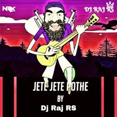 Jete Jete Pothe - (Dutch Remix)- Dj Raj RS