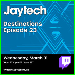 Jaytech - Destinations Episode 23 (Recorded Live on Twitch 03-31-2021)