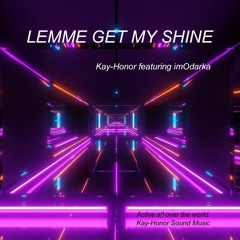 LEMME GET MY SHINE (Kay-Honor featuring imOdarka)