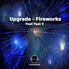 Upgrade - Fireworks Feat Yael V