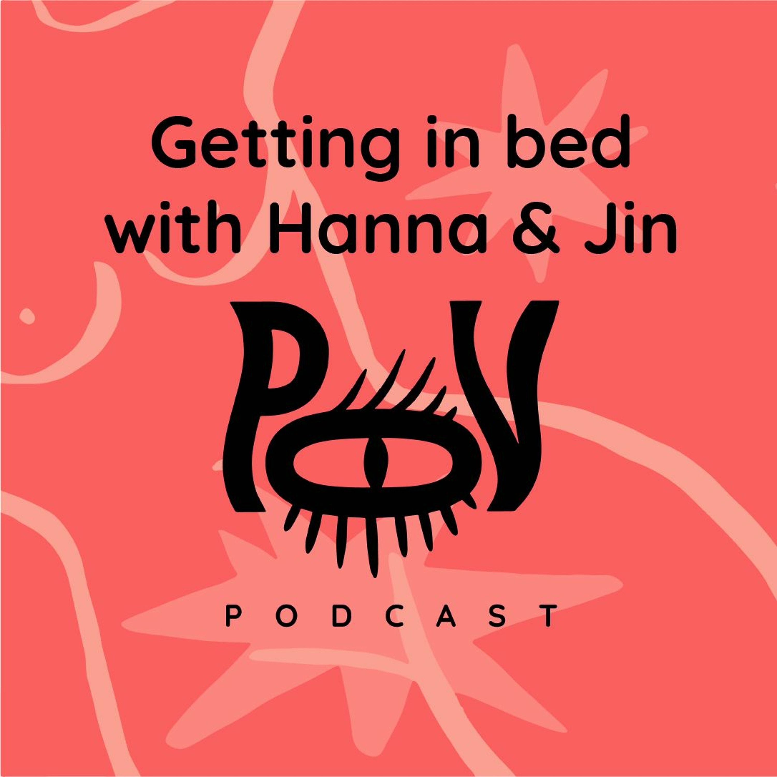 The POV Podcast - Getting In Bed with Hanna & Jin