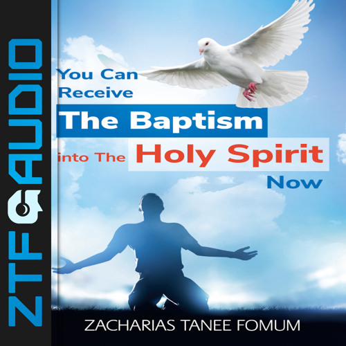 ZTF Audiobooks-071: You Can Receive The Baptism into The Holy Spirit Now [Excerpt]