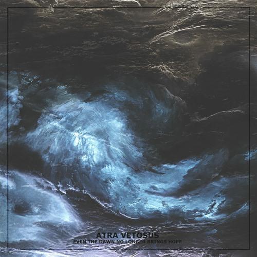 Atra Vetosus - Even The Dawn No Longer Brings Hope