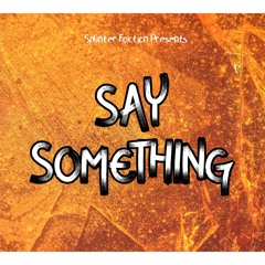 Say Something (feat. 1l1l, Dom of DnD, Russ Hillier, October, Chainers, YS Please & More)