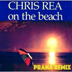 CHRIS REA - ON THE BEACH / PRANA REMIX