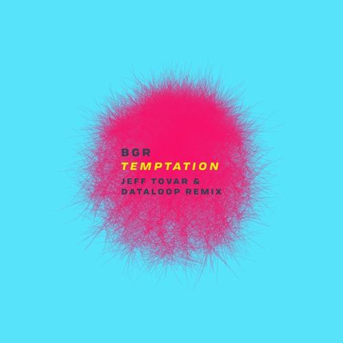 BGR - Temptation (Jeff Tovar & Dataloop Remix) [Free Download]
