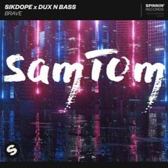 Sikdope X Dux N Bass - Brave (SAMTOM Remix)