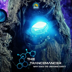 The Trancemancer -  Why does the Universe exist? [Free Download | BMSS Records 2021]