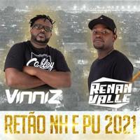 RETÃO NH E PU 2021 - RITIMADO - [[ VINNIZ DJ E RENAN VALLE ]]