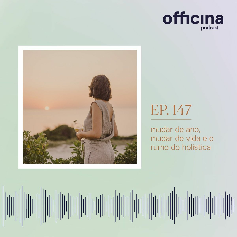 episódio 147 // mudar de ano, mudar de vida e o rumo do Holística
