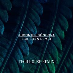 Jhonnier Góngora - Eso Tilín (Remix) | Tech House Remix | Tech House Music 2021