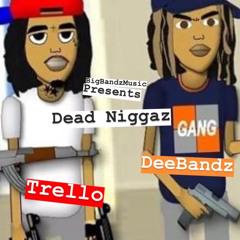 BBG Trello x Dead Niggaz x BBG DeeBandz