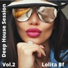 Download Deep House Session Vol 2 By Lolita Bf Mp3