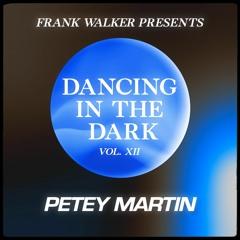 Frank Walker Presents PETEY MARTIN - DANCING IN THE DARK Vol. 12