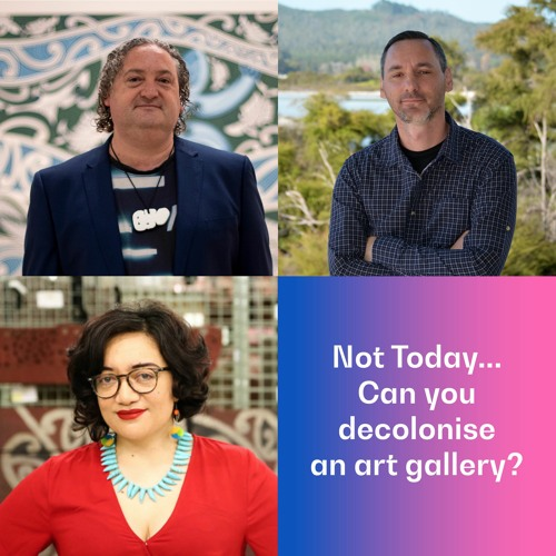 Episode 96: Not Today… Can you decolonise an art gallery?