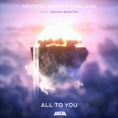 Crystal Skies & Fairlane - All To You (ft. Micah Martin)