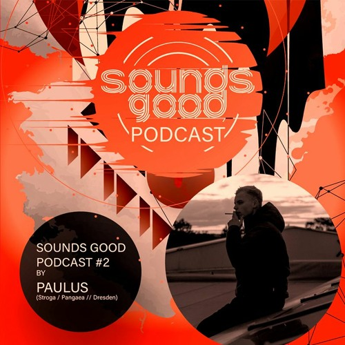 SOUNDS GOOD PODCAST #2 by Paulus