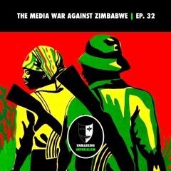 The Media War Against Zimbabwe   Unmasking Imperialism Ep. 32